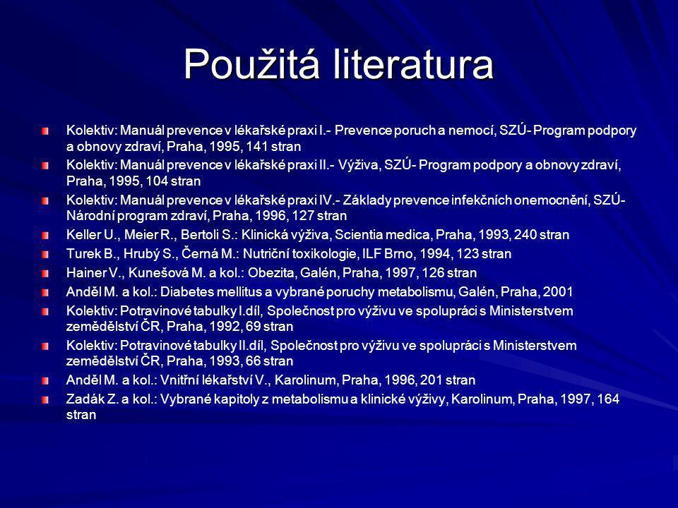 Použitá literatura Kolektiv: Manuál prevence v lékařské praxi I.- Prevence poruch a nemocí, SZÚ- Program podpory a obnovy zdraví, Praha, 1995, 141 str