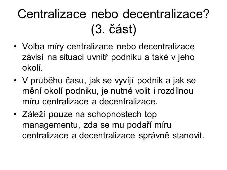 Centralizace nebo decentralizace? (3. část) Volba míry centralizace nebo decentralizace závisí na situaci uvnitř podniku a také v jeho okolí. V průběh