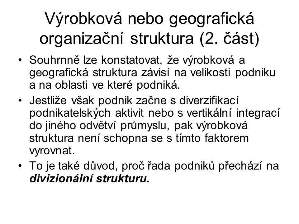Výrobková nebo geografická organizační struktura (2. část) Souhrnně lze konstatovat, že výrobková a geografická struktura závisí na velikosti podniku