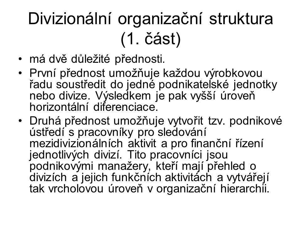 Divizionální organizační struktura (1. část) má dvě důležité přednosti. První přednost umožňuje každou výrobkovou řadu soustředit do jedné podnikatels