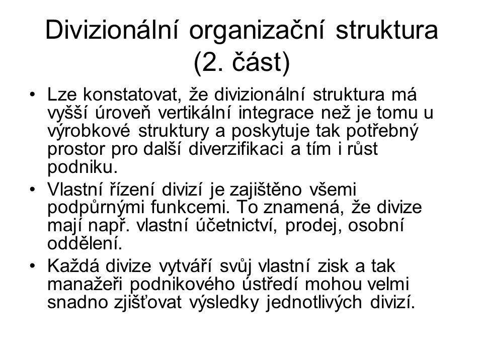 Divizionální organizační struktura (2. část) Lze konstatovat, že divizionální struktura má vyšší úroveň vertikální integrace než je tomu u výrobkové s