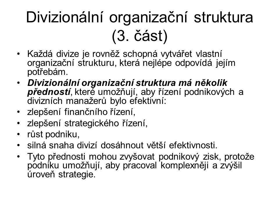 Divizionální organizační struktura (3. část) Každá divize je rovněž schopná vytvářet vlastní organizační strukturu, která nejlépe odpovídá jejím potře