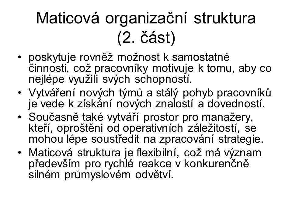 Maticová organizační struktura (2. část) poskytuje rovněž možnost k samostatné činnosti, což pracovníky motivuje k tomu, aby co nejlépe využili svých