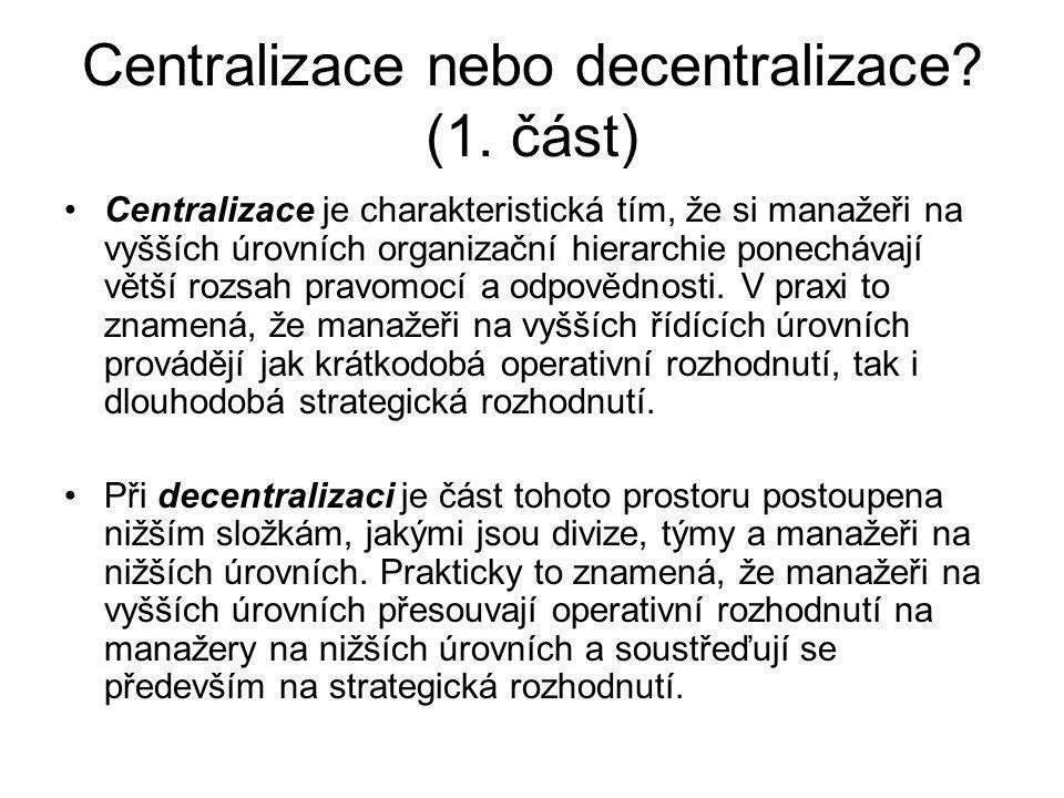 Centralizace nebo decentralizace? (1. část) Centralizace je charakteristická tím, že si manažeři na vyšších úrovních organizační hierarchie ponechávaj