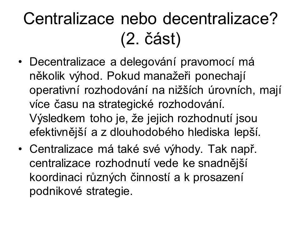Centralizace nebo decentralizace? (2. část) Decentralizace a delegování pravomocí má několik výhod. Pokud manažeři ponechají operativní rozhodování na
