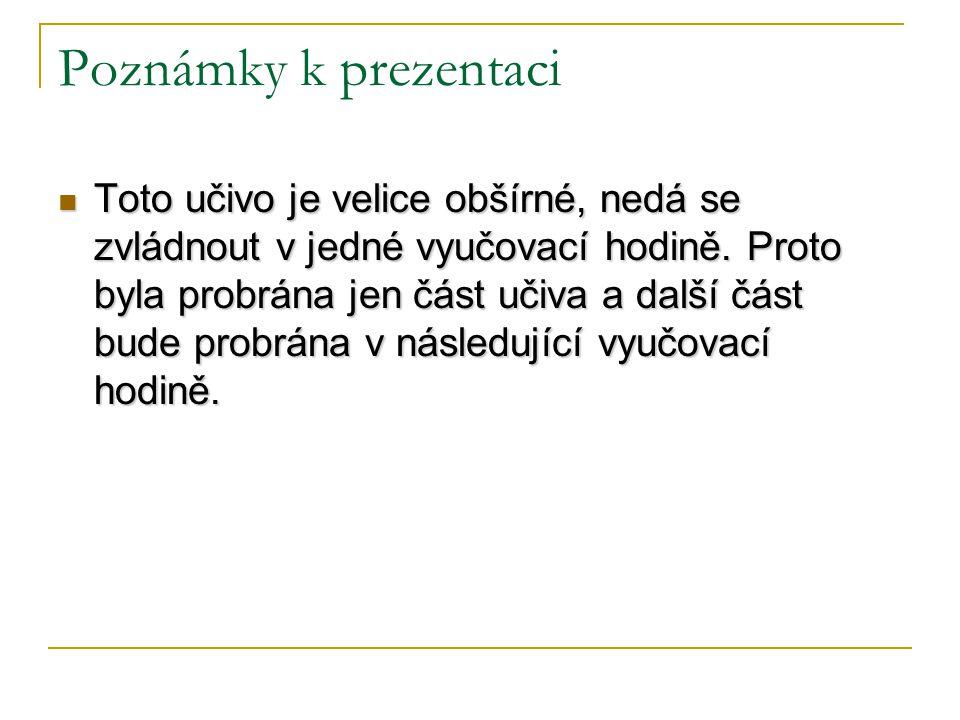 Poznámky k prezentaci Toto učivo je velice obšírné, nedá se zvládnout v jedné vyučovací hodině.