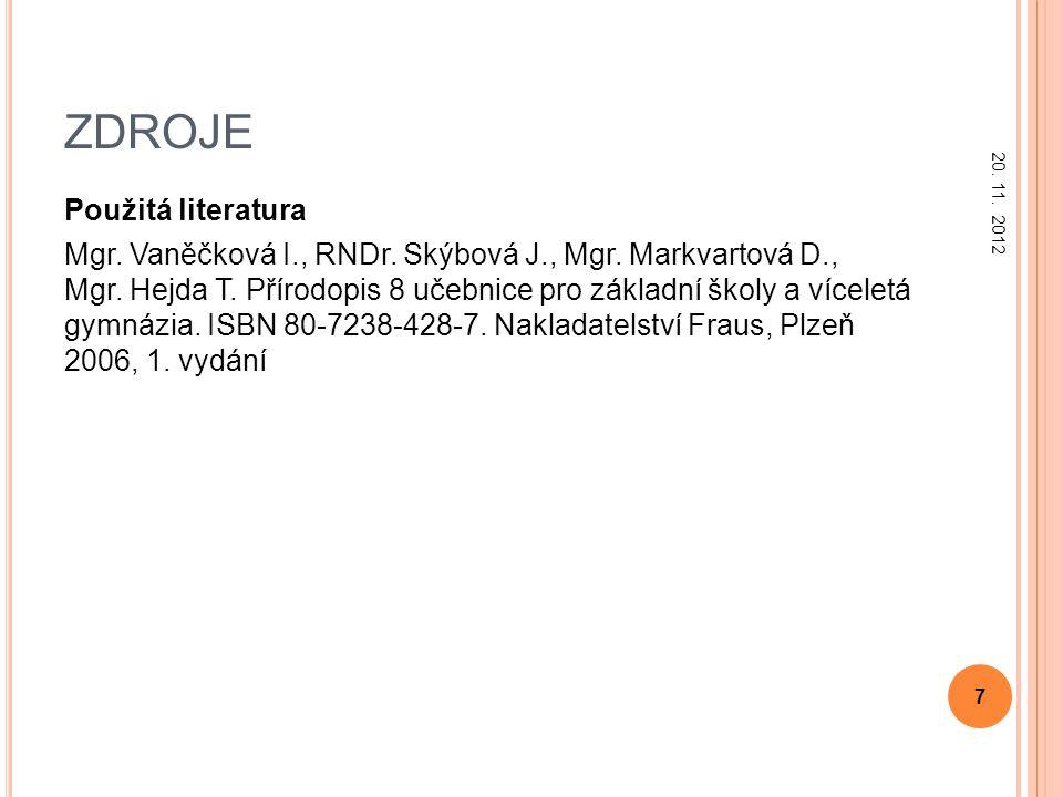 Použitá literatura Mgr. Vaněčková I., RNDr. Skýbová J., Mgr. Markvartová D., Mgr. Hejda T. Přírodopis 8 učebnice pro základní školy a víceletá gymnázi