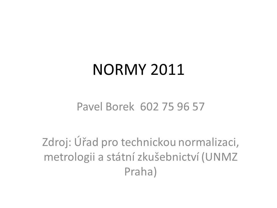 NORMY 2011 Pavel Borek 602 75 96 57 Zdroj: Úřad pro technickou normalizaci, metrologii a státní zkušebnictví (UNMZ Praha)