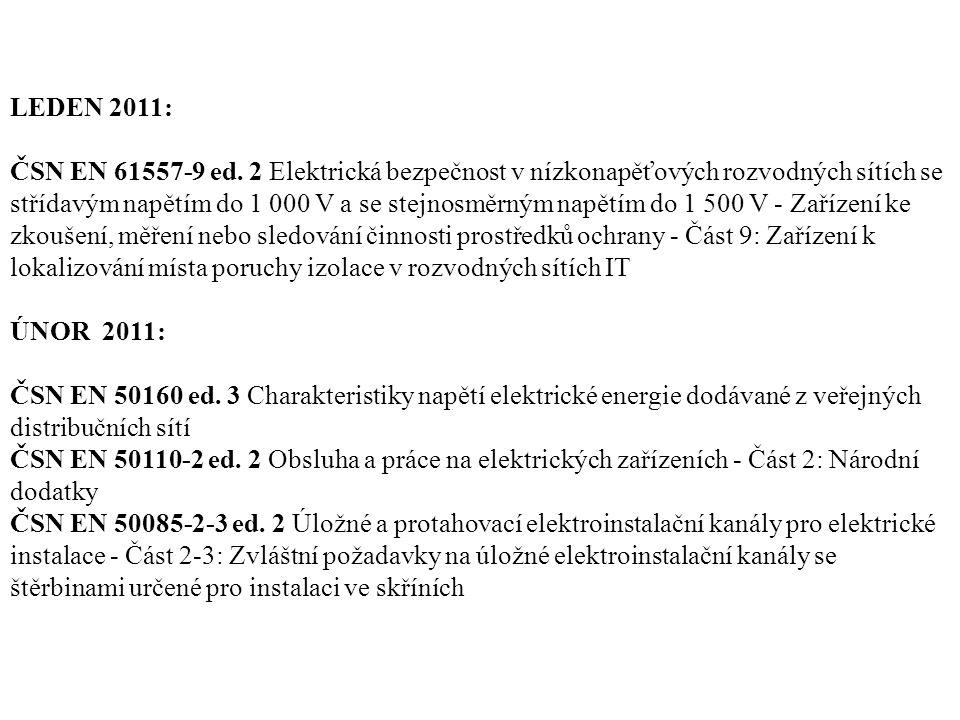LEDEN 2011: ČSN EN 61557-9 ed. 2 Elektrická bezpečnost v nízkonapěťových rozvodných sítích se střídavým napětím do 1 000 V a se stejnosměrným napětím