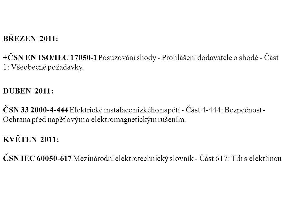 BŘEZEN 2011: +ČSN EN ISO/IEC 17050-1 Posuzování shody - Prohlášení dodavatele o shodě - Část 1: Všeobecné požadavky. DUBEN 2011: ČSN 33 2000-4-444 Ele