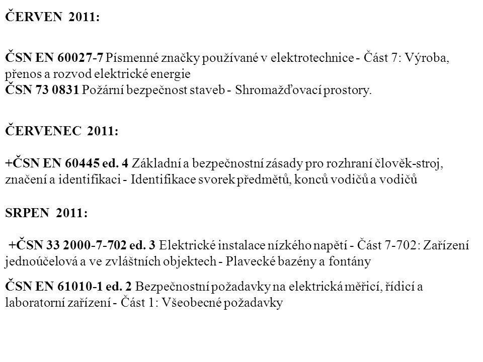 ČERVEN 2011: ČSN EN 60027-7 Písmenné značky používané v elektrotechnice - Část 7: Výroba, přenos a rozvod elektrické energie ČSN 73 0831 Požární bezpe