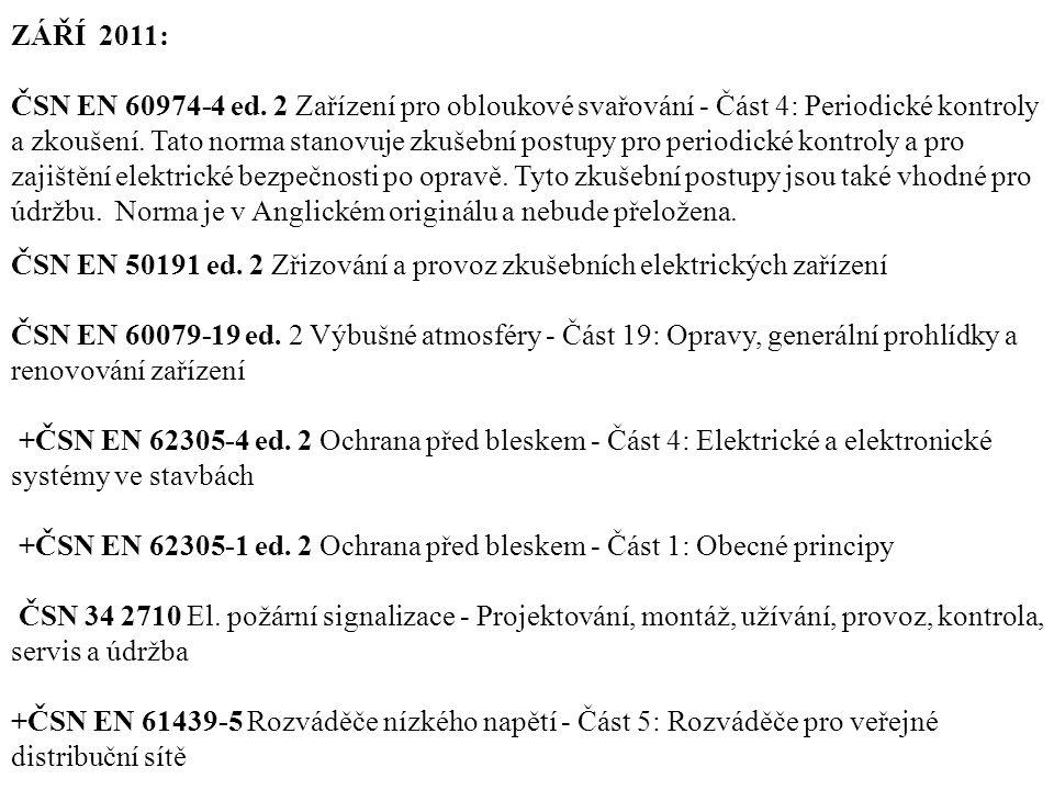 ZÁŘÍ 2011: ČSN EN 60974-4 ed. 2 Zařízení pro obloukové svařování - Část 4: Periodické kontroly a zkoušení. Tato norma stanovuje zkušební postupy pro p