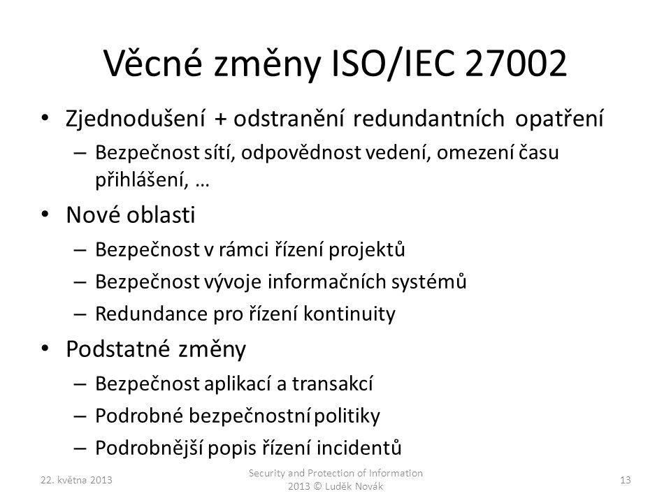 Věcné změny ISO/IEC 27002 Zjednodušení + odstranění redundantních opatření – Bezpečnost sítí, odpovědnost vedení, omezení času přihlášení, … Nové obla