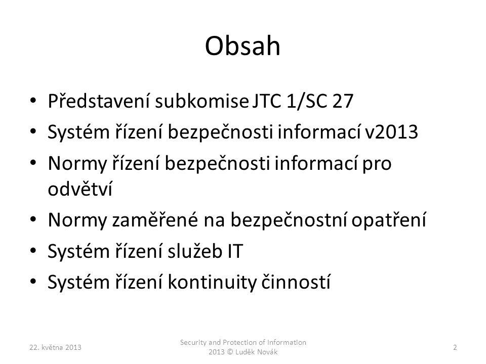 Obsah Představení subkomise JTC 1/SC 27 Systém řízení bezpečnosti informací v2013 Normy řízení bezpečnosti informací pro odvětví Normy zaměřené na bez