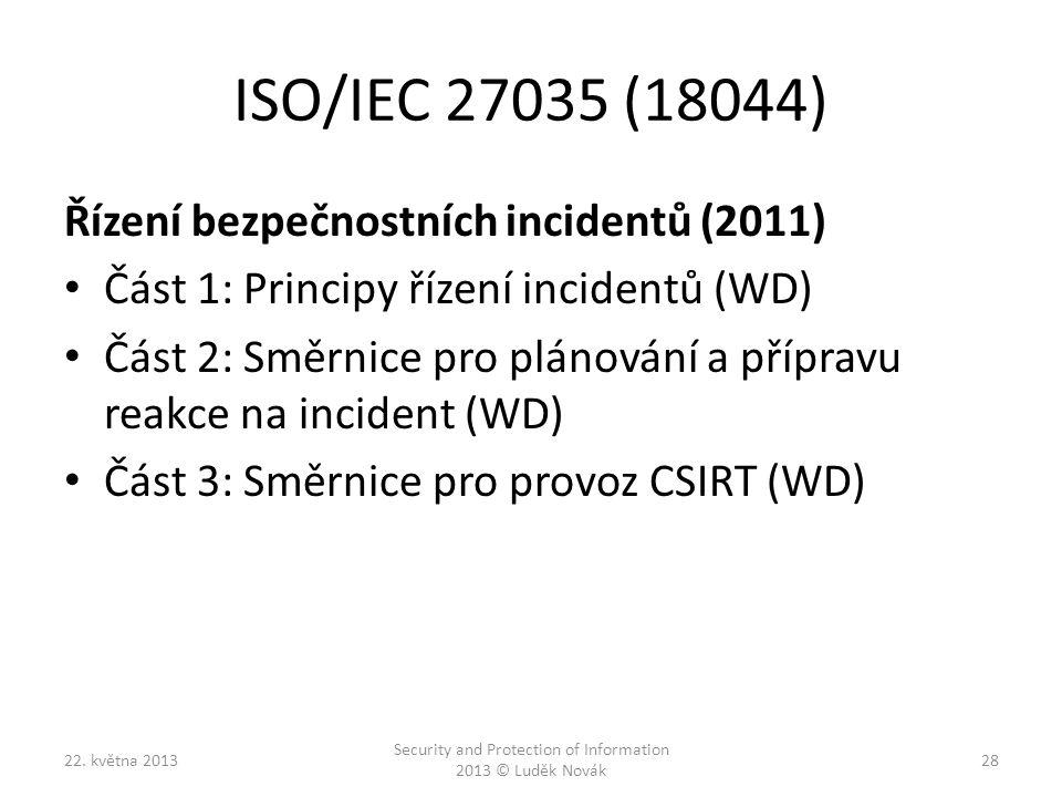 ISO/IEC 27035 (18044) Řízení bezpečnostních incidentů (2011) Část 1: Principy řízení incidentů (WD) Část 2: Směrnice pro plánování a přípravu reakce n