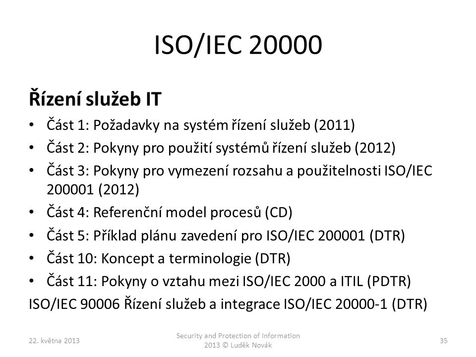 ISO/IEC 20000 Řízení služeb IT Část 1: Požadavky na systém řízení služeb (2011) Část 2: Pokyny pro použití systémů řízení služeb (2012) Část 3: Pokyny