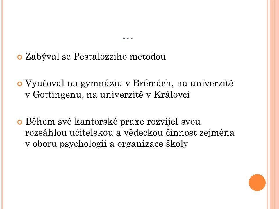 VÝZNAMNÁ DÍLA Všeobecná pedagogika z cíle výchovy odvozená (1806) Všeobecná praktická filozofie (1808) Aforismy o pedagogice (1834) Nárys pedagogických přednášek (1835)