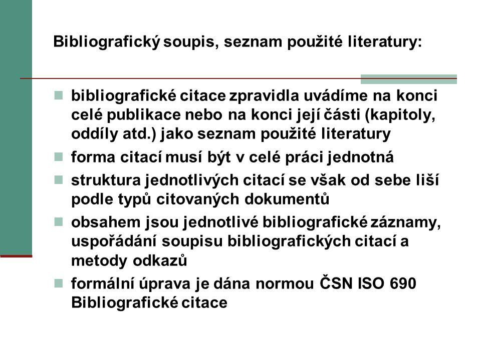 Bibliografický soupis, seznam použité literatury: bibliografické citace zpravidla uvádíme na konci celé publikace nebo na konci její části (kapitoly,