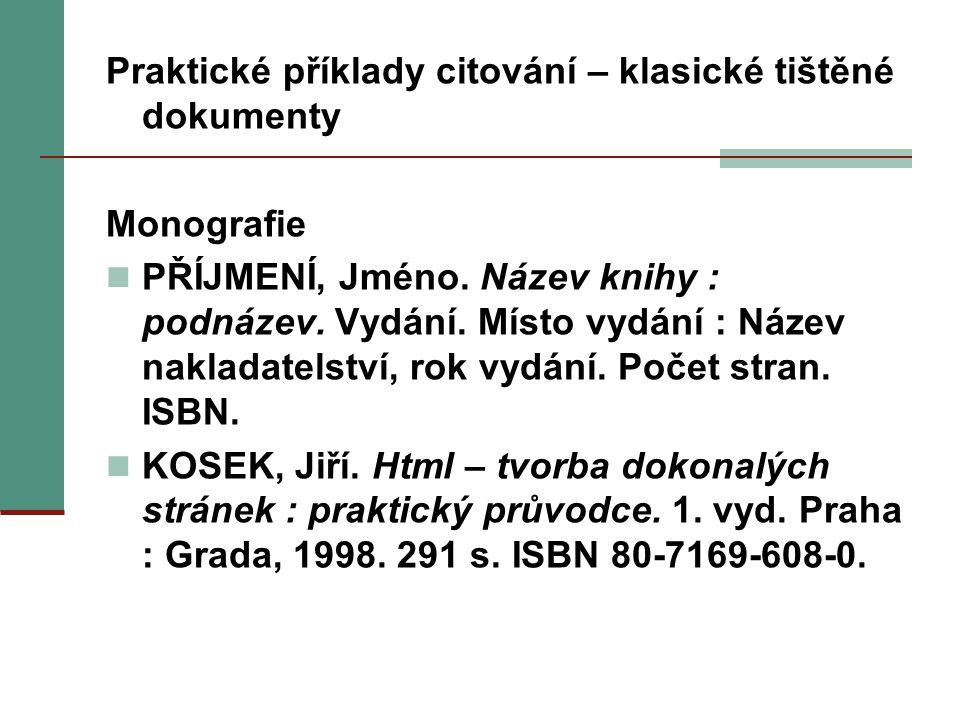 Praktické příklady citování – klasické tištěné dokumenty Monografie PŘÍJMENÍ, Jméno. Název knihy : podnázev. Vydání. Místo vydání : Název nakladatelst