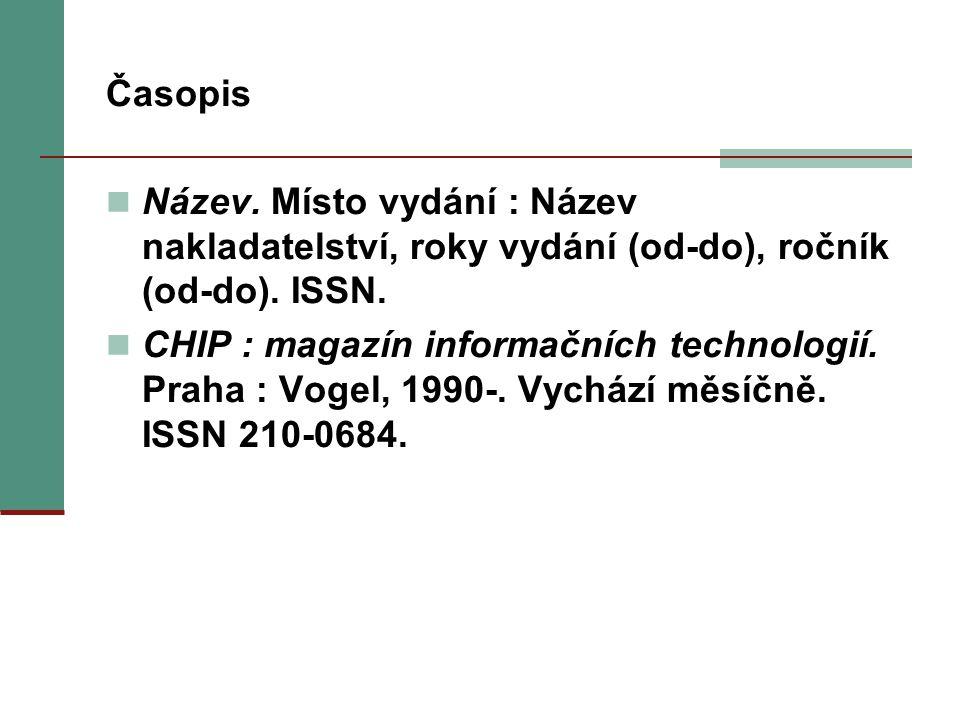 Časopis Název. Místo vydání : Název nakladatelství, roky vydání (od-do), ročník (od-do). ISSN. CHIP : magazín informačních technologií. Praha : Vogel,