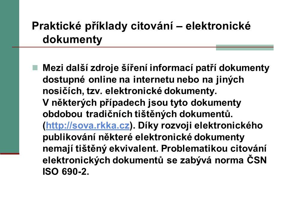 Praktické příklady citování – elektronické dokumenty Mezi další zdroje šíření informací patří dokumenty dostupné online na internetu nebo na jiných no