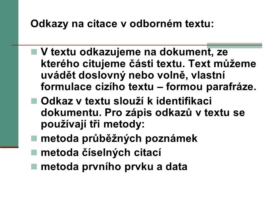 Odkazy na citace v odborném textu: V textu odkazujeme na dokument, ze kterého citujeme části textu. Text můžeme uvádět doslovný nebo volně, vlastní fo