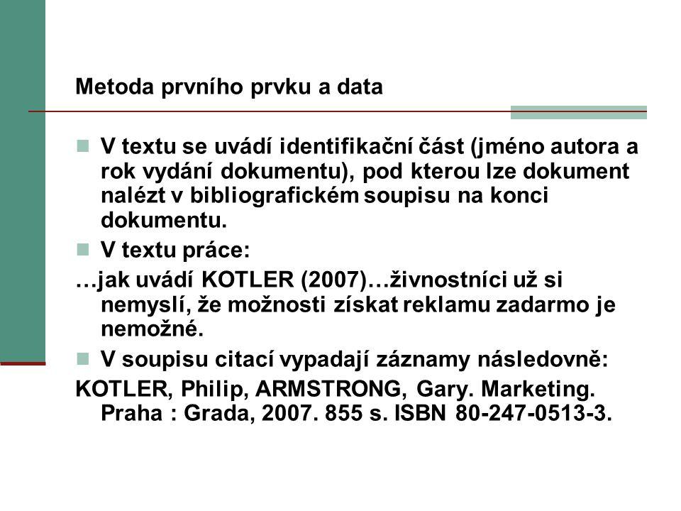 Metoda prvního prvku a data V textu se uvádí identifikační část (jméno autora a rok vydání dokumentu), pod kterou lze dokument nalézt v bibliografické