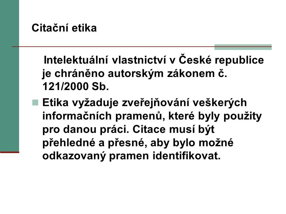 Citační etika Intelektuální vlastnictví v České republice je chráněno autorským zákonem č. 121/2000 Sb. Etika vyžaduje zveřejňování veškerých informač