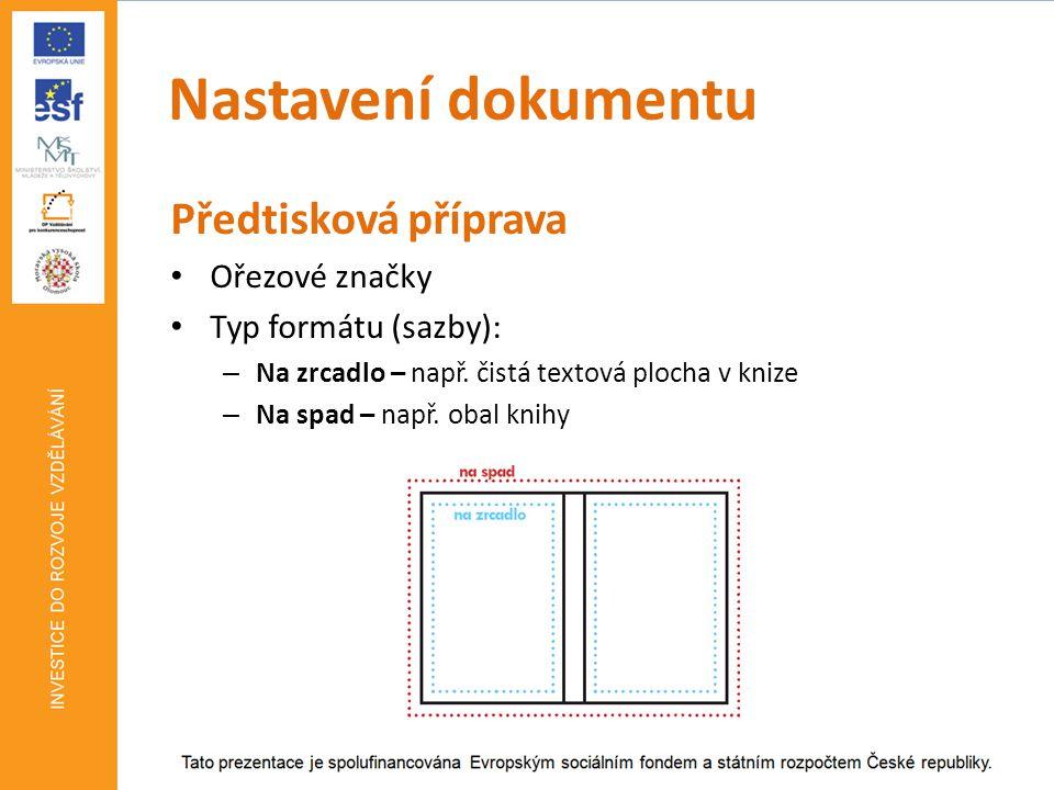 Nastavení dokumentu ObrazovkaTiskové studio BarevnostRGBCMYK Rozlišení72 DPI300 DPI Formát souboruJPEG, GIF, PNG,…PDF, EPS, AI Předtisková přípravaNeAno Tiskové studio může napsat následující zadání inzerce: v:140mm x š:250mm, PDF, 300DPI, CMYK, spad 3mm, ořezové značky.
