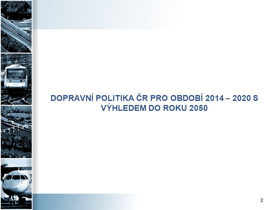 3 Účel Dopravní politiky ČR 2014 – 2020 (2050) Vrcholný strategický dokument Vlády ČR pro sektor Doprava Ministerstvo dopravy institucí odpovědnou za jeho implementaci Dokument zaměřený na celý sektor Doprava, určuje hlavní zásady rozvoje Rozpracování zásad je dle jednotlivých oblastí řešen v návazných sektorových dokumentech, na základě analýzy problémů sektoru jsou navrženy priority, cíle a opatření, vždy navržena gesce.