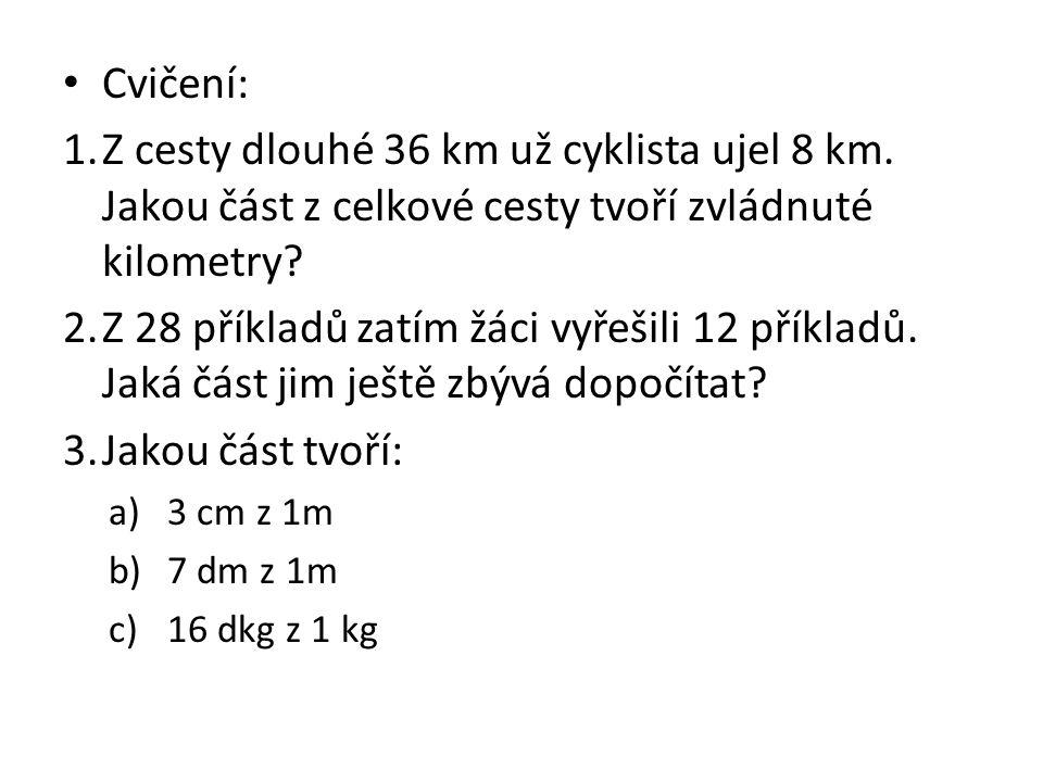 Cvičení: 1.Z cesty dlouhé 36 km už cyklista ujel 8 km.