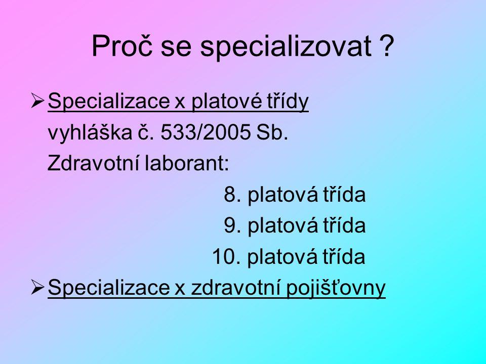 Proč se specializovat ?  Specializace x platové třídy vyhláška č. 533/2005 Sb. Zdravotní laborant: 8. platová třída 9. platová třída 10. platová tříd