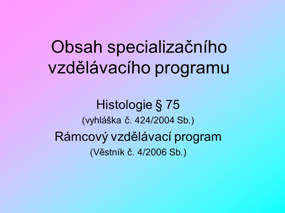 Obsah specializačního vzdělávacího programu Histologie § 75 (vyhláška č. 424/2004 Sb.) Rámcový vzdělávací program (Věstník č. 4/2006 Sb.)