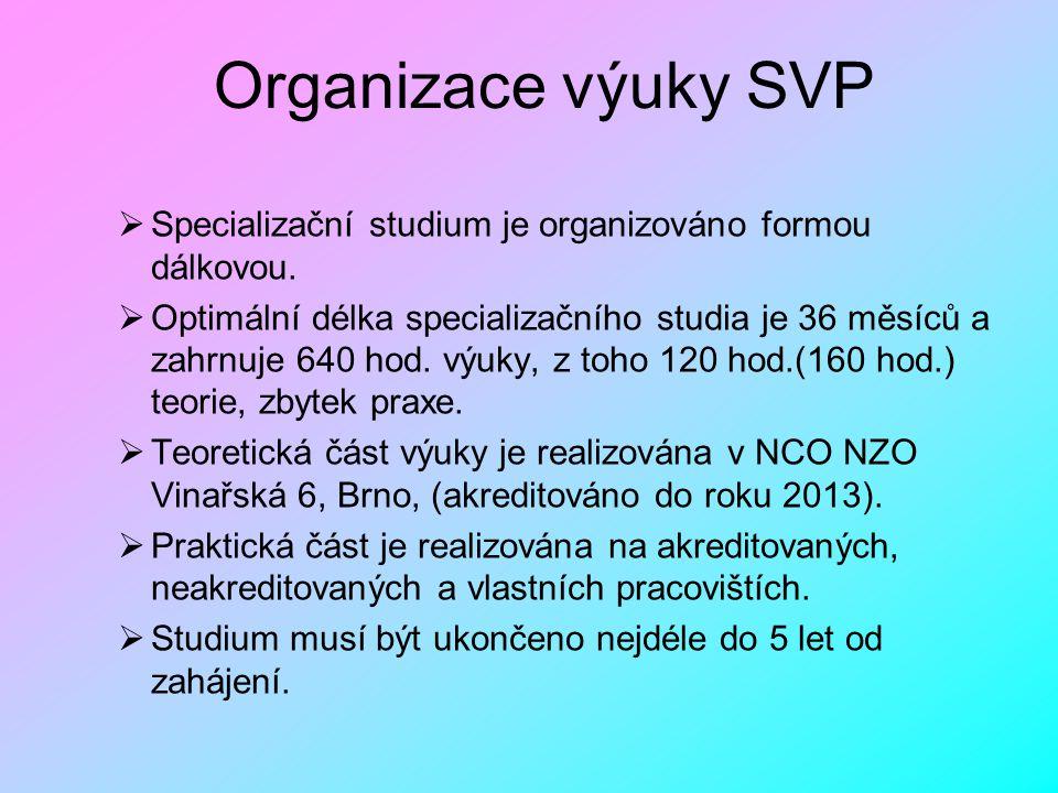 Organizace výuky SVP  Specializační studium je organizováno formou dálkovou.  Optimální délka specializačního studia je 36 měsíců a zahrnuje 640 hod