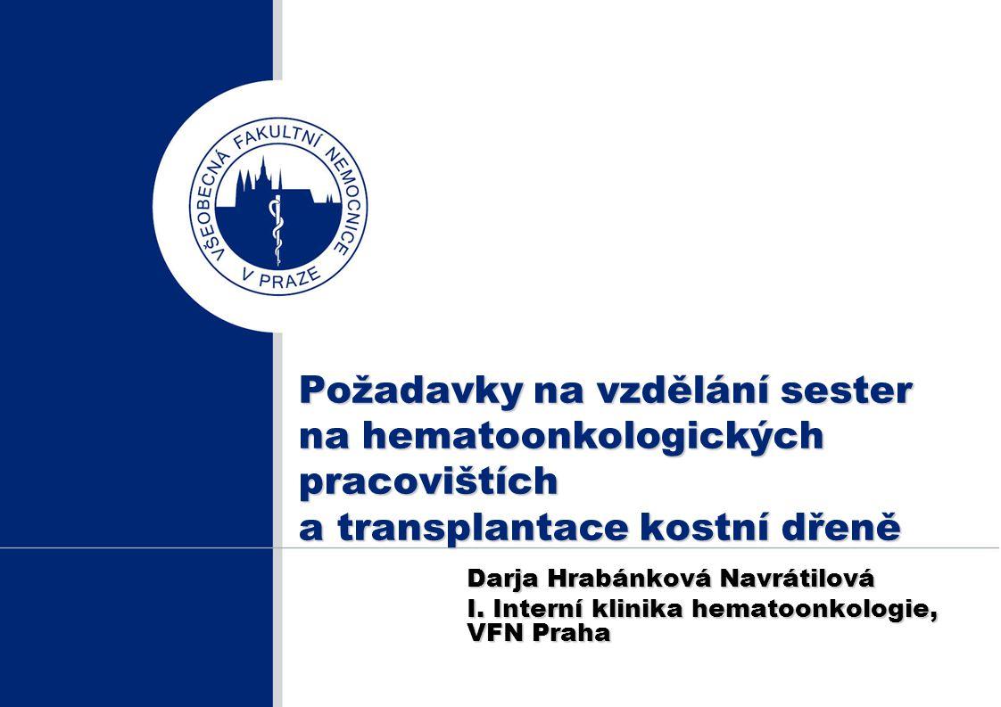 Požadavky na vzdělání sester na hematoonkologických pracovištích a transplantace kostní dřeně Darja Hrabánková Navrátilová I. Interní klinika hematoon