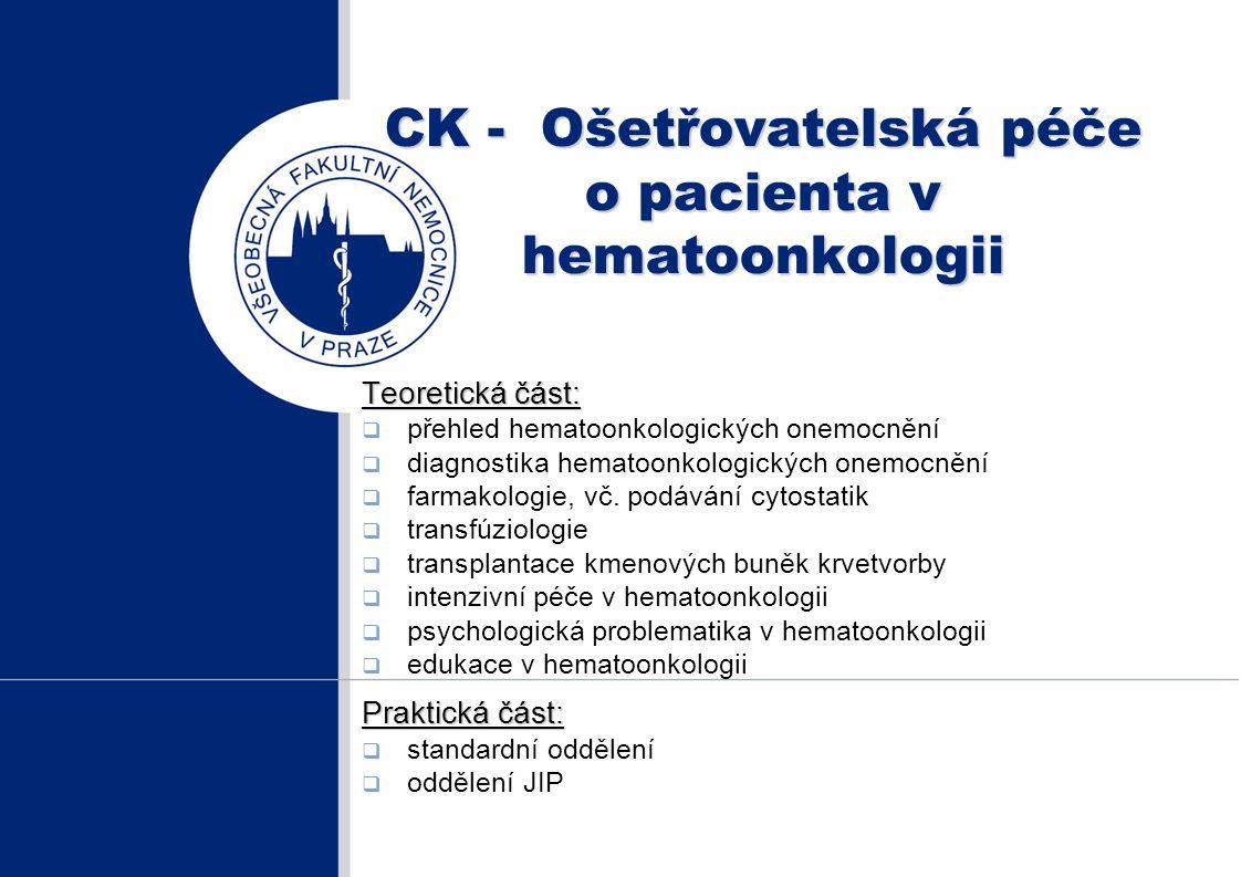 CK – Ošetřovatelská péče o pacienta v hematoonkologii - výstupní znalosti  Edukuje pacienty, případně jiné osoby ve specializovaných diagnostických a ošetřovatelských postupech a připravuje pro mě informační materiály.