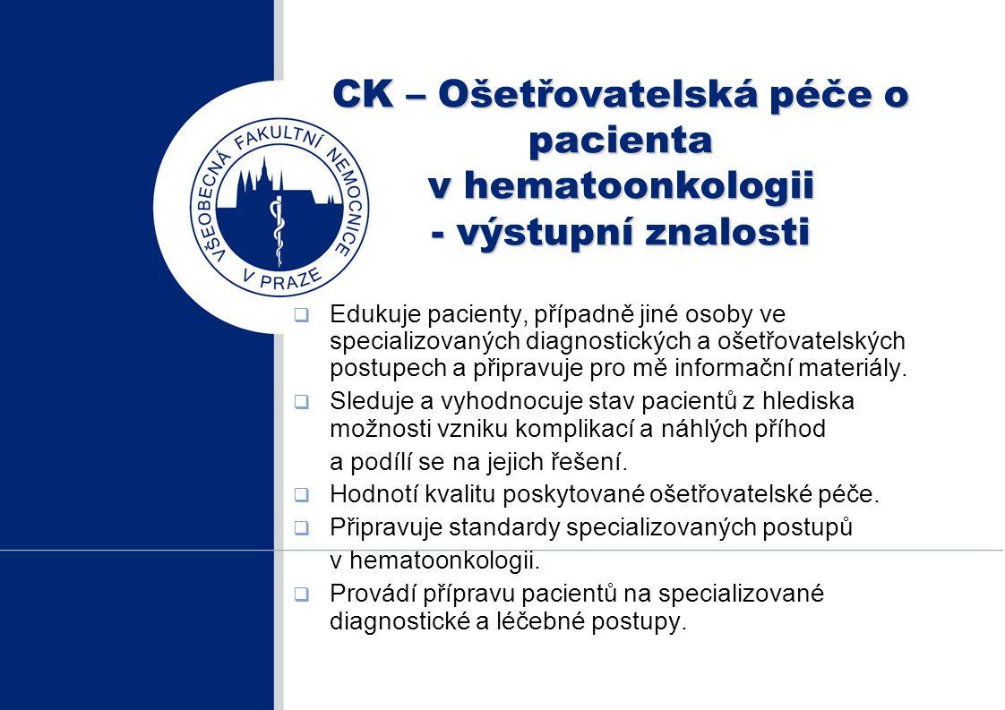 CK – Ošetřovatelská péče o pacienta v hematoonkologii - výstupní znalosti  Edukuje pacienty, případně jiné osoby ve specializovaných diagnostických a
