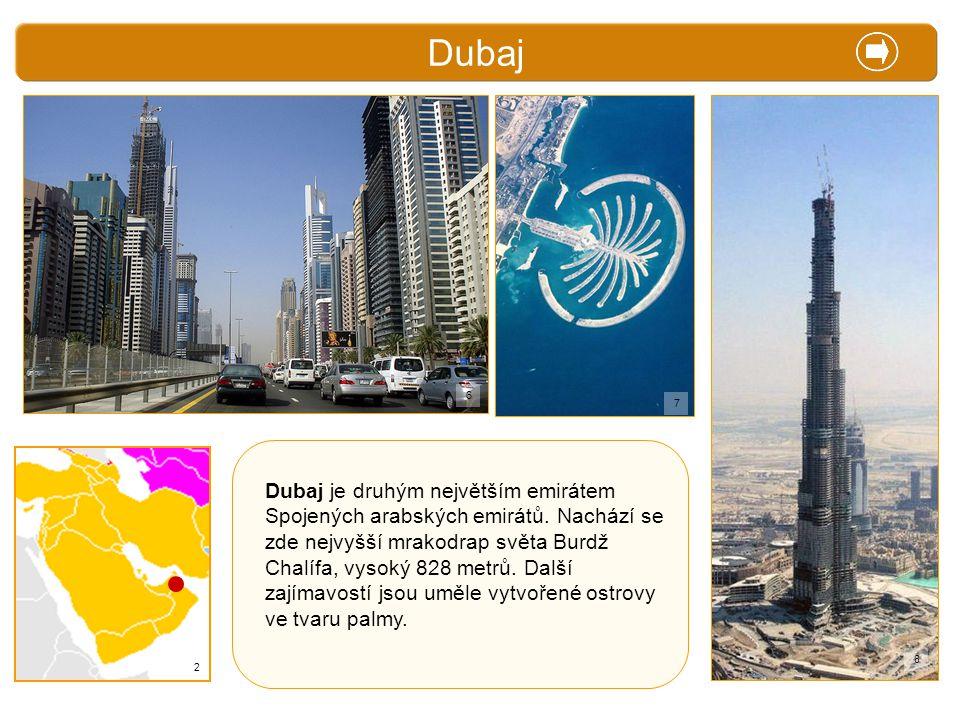 X. Zajímavosti Dubaj Dubaj je druhým největším emirátem Spojených arabských emirátů. Nachází se zde nejvyšší mrakodrap světa Burdž Chalífa, vysoký 828