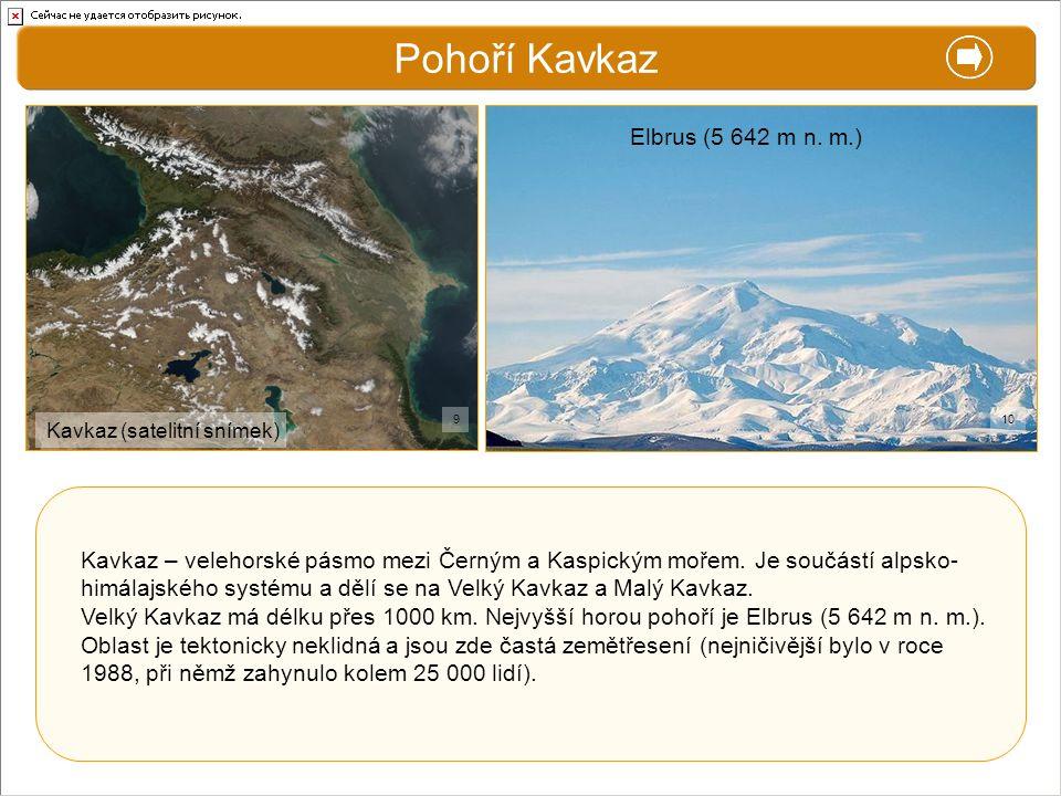 X. Zajímavosti Pohoří Kavkaz Kavkaz – velehorské pásmo mezi Černým a Kaspickým mořem. Je součástí alpsko- himálajského systému a dělí se na Velký Kavk