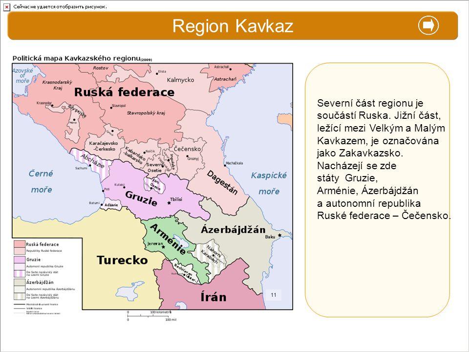 X. Zajímavosti Region Kavkaz Severní část regionu je součástí Ruska. Jižní část, ležící mezi Velkým a Malým Kavkazem, je označována jako Zakavkazsko.