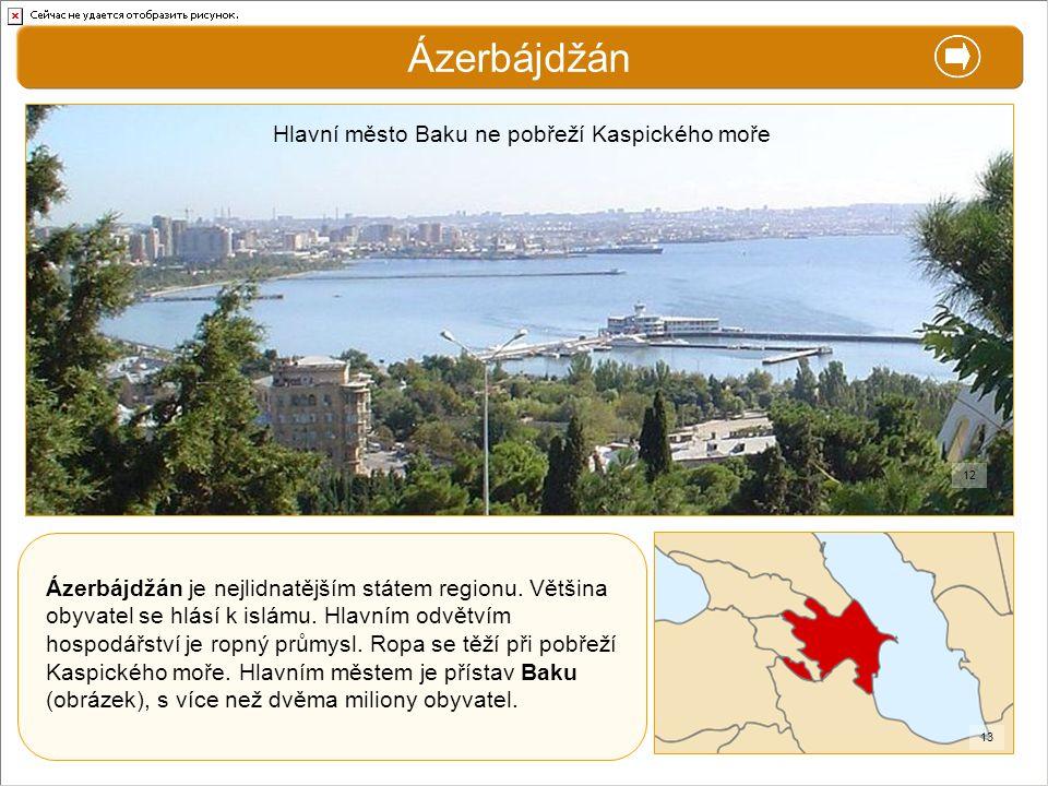 X. Zajímavosti Ázerbájdžán Ázerbájdžán je nejlidnatějším státem regionu. Většina obyvatel se hlásí k islámu. Hlavním odvětvím hospodářství je ropný pr