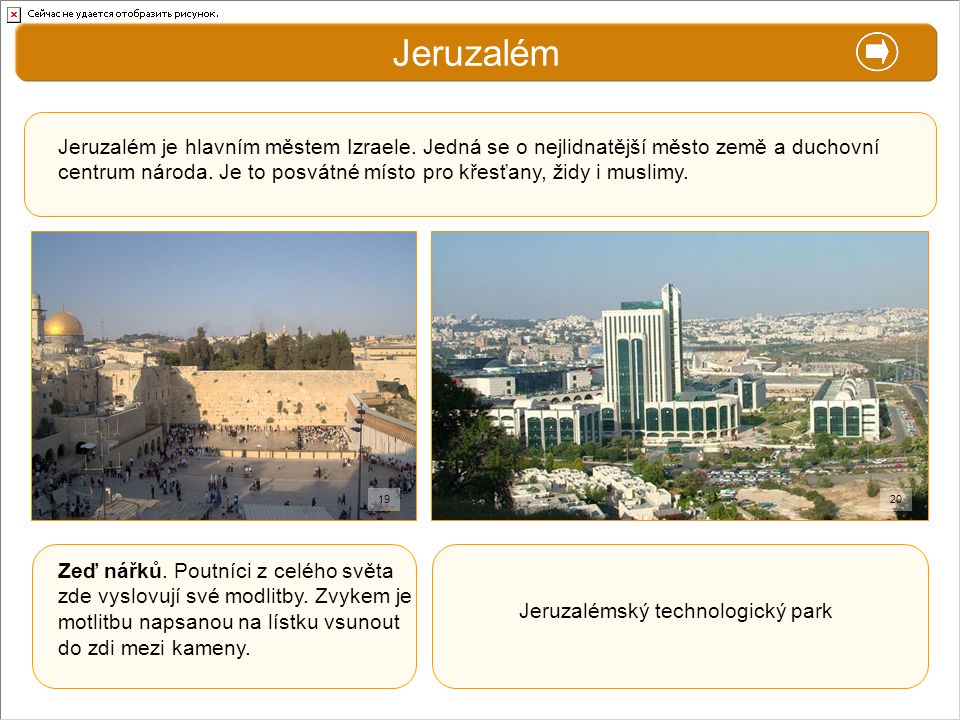 X. Zajímavosti Jeruzalém Jeruzalém je hlavním městem Izraele. Jedná se o nejlidnatější město země a duchovní centrum národa. Je to posvátné místo pro