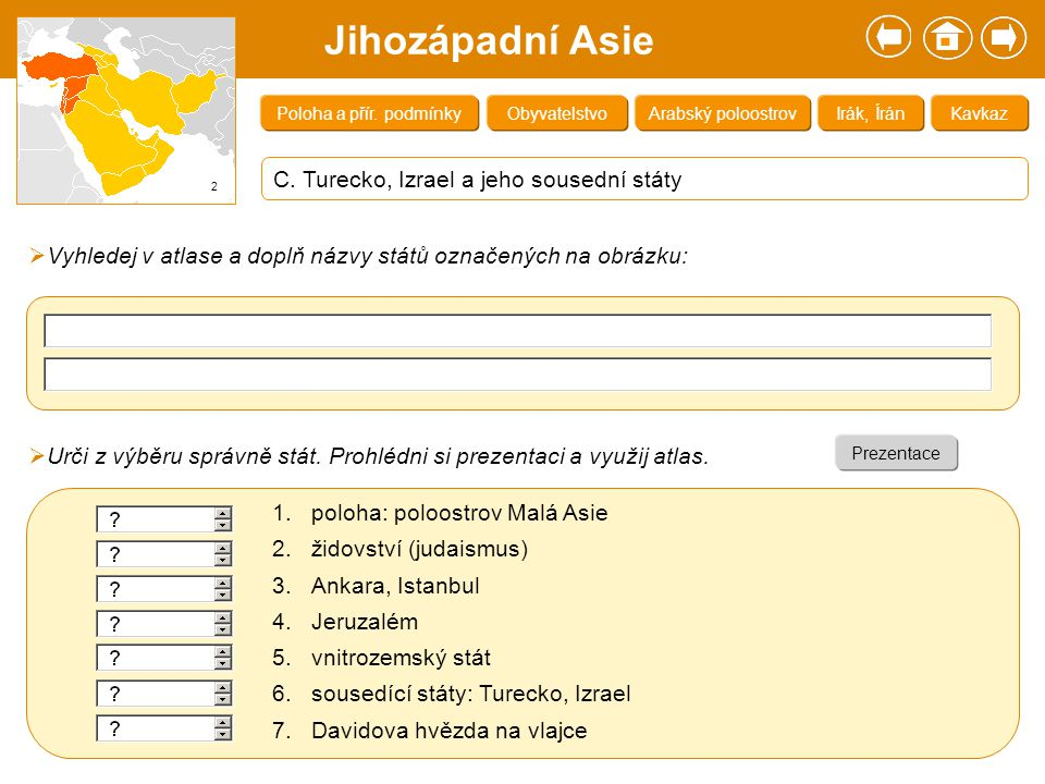 Jihozápadní Asie C. Turecko, Izrael a jeho sousední státy KavkazIrák, ÍránArabský poloostrovPoloha a přír. podmínkyObyvatelstvo  Vyhledej v atlase a