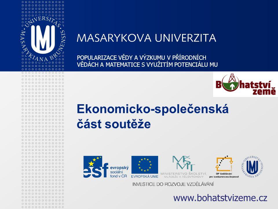 www.bohatstvizeme.cz Ekonomicko-společenská část soutěže POPULARIZACE VĚDY A VÝZKUMU V PŘÍRODNÍCH VĚDÁCH A MATEMATICE S VYUŽITÍM POTENCIÁLU MU
