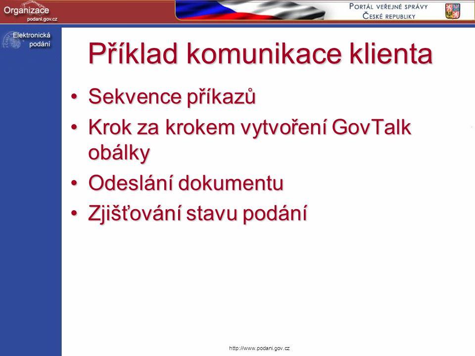 http://www.podani.gov.cz Příklad komunikace klienta Sekvence příkazůSekvence příkazů Krok za krokem vytvoření GovTalk obálkyKrok za krokem vytvoření G