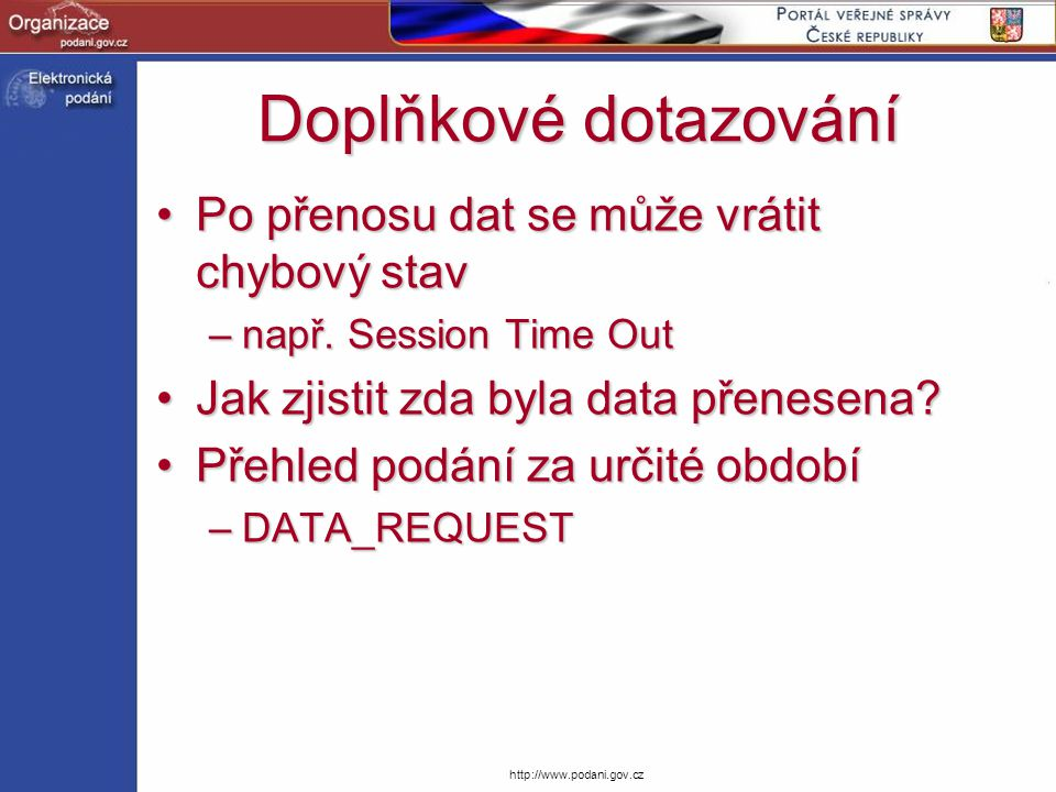http://www.podani.gov.cz Doplňkové dotazování Po přenosu dat se může vrátit chybový stavPo přenosu dat se může vrátit chybový stav –např. Session Time