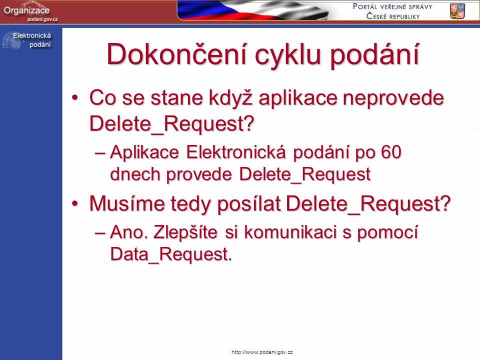http://www.podani.gov.cz Dokončení cyklu podání Co se stane když aplikace neprovede Delete_Request?Co se stane když aplikace neprovede Delete_Request?