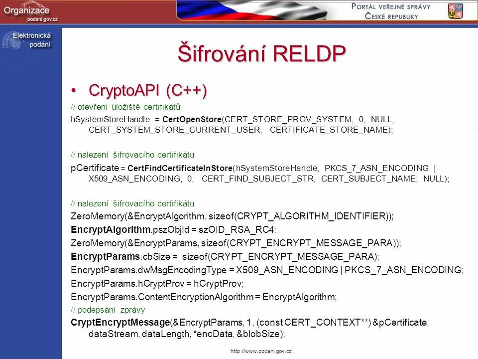 http://www.podani.gov.cz Šifrování RELDP CryptoAPI (C++)CryptoAPI (C++) // otevření úložiště certifikátů hSystemStoreHandle = CertOpenStore(CERT_STORE