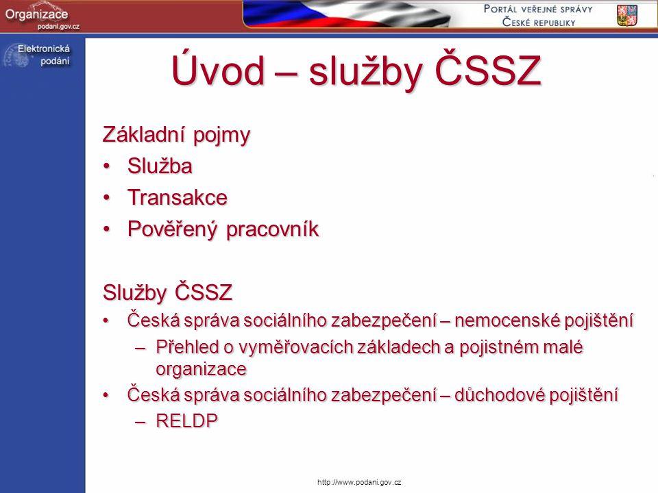 http://www.podani.gov.cz Základní pojmy SlužbaSlužba TransakceTransakce Pověřený pracovníkPověřený pracovník Služby ČSSZ Česká správa sociálního zabez