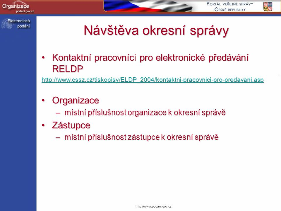 http://www.podani.gov.cz Kontaktní pracovníci pro elektronické předávání RELDPKontaktní pracovníci pro elektronické předávání RELDP http://www.cssz.cz